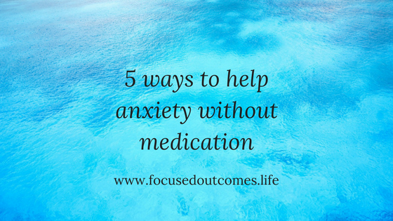 5 ways to help anxiety without medication