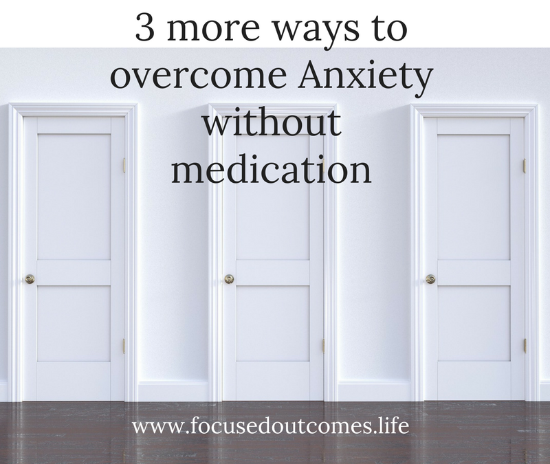 overcome anxiety without medication – 3 more ways