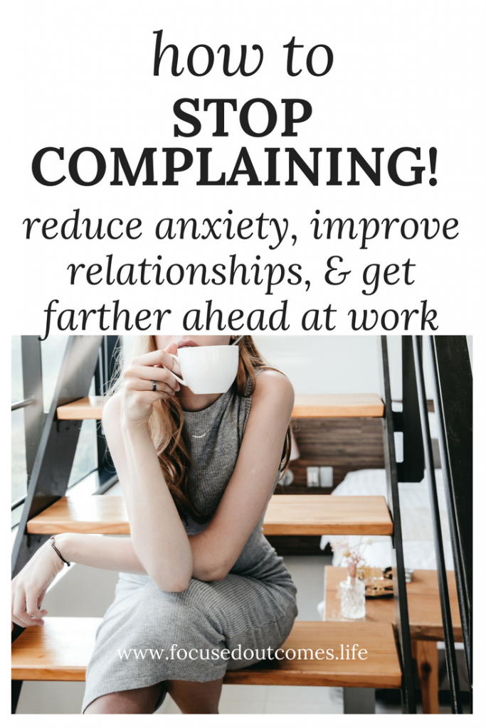 stop complaining, reduce anxiety, anxiety, help my relationship, relationship, happy, how to be happy, positive, positive mindset, complain, get a raise, get a promotion, improve relationships