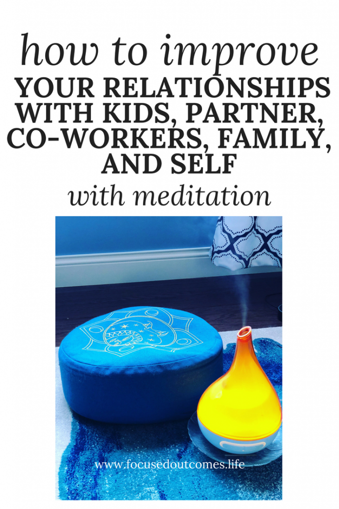 benefits of meditation, meditation, help relationships, meditation and anxiety, meditation cushion, meditation and aromatherapy, anxiety and relationships, better relationships, better day, help with anxiety, compassion, noticing