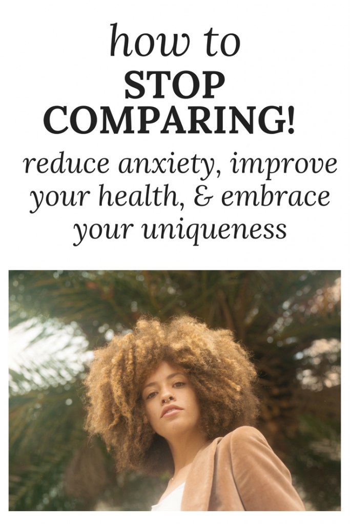 stop comparing, reduce anxiety, anxiety, help my relationship, relationship, happy, how to be happy, positive, positive mindset, compare, improve relationships, improve mental and physical health, improve health, reduce anxiety, unique